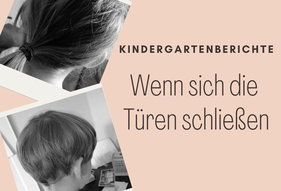 Kindergartenberichte – Wenn sich die Türen schließen